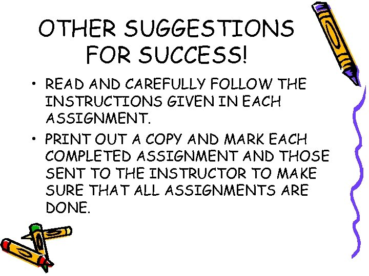 OTHER SUGGESTIONS FOR SUCCESS! • READ AND CAREFULLY FOLLOW THE INSTRUCTIONS GIVEN IN EACH