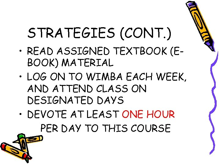 STRATEGIES (CONT. ) • READ ASSIGNED TEXTBOOK (EBOOK) MATERIAL • LOG ON TO WIMBA