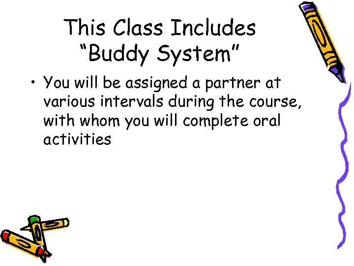 "This Class Includes ""Buddy System"" • You will be assigned a partner at various"