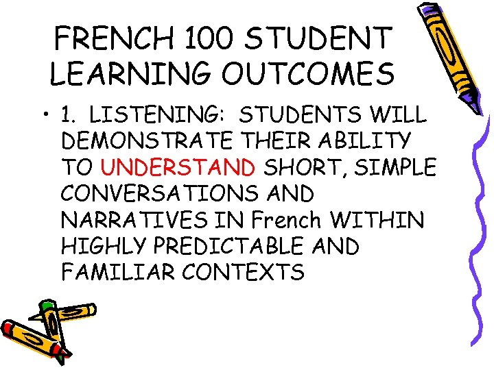 FRENCH 100 STUDENT LEARNING OUTCOMES • 1. LISTENING: STUDENTS WILL DEMONSTRATE THEIR ABILITY TO