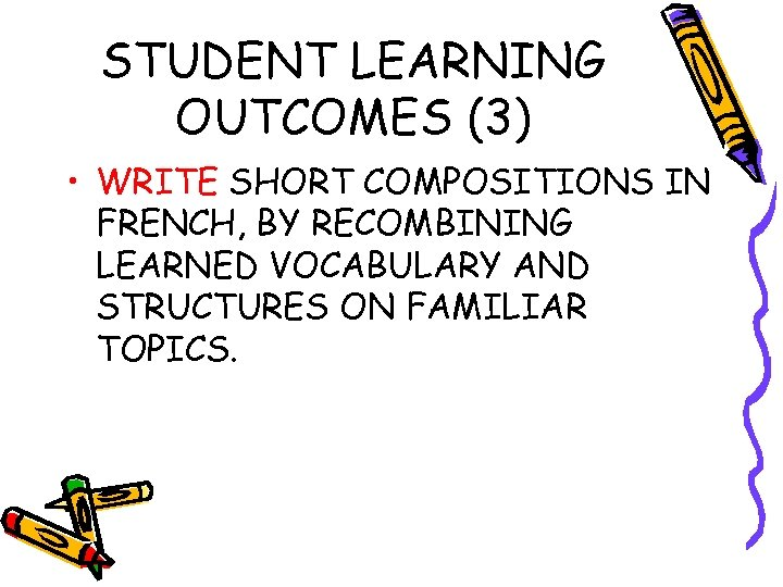 STUDENT LEARNING OUTCOMES (3) • WRITE SHORT COMPOSITIONS IN FRENCH, BY RECOMBINING LEARNED VOCABULARY