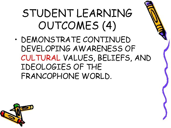 STUDENT LEARNING OUTCOMES (4) • DEMONSTRATE CONTINUED DEVELOPING AWARENESS OF CULTURAL VALUES, BELIEFS, AND