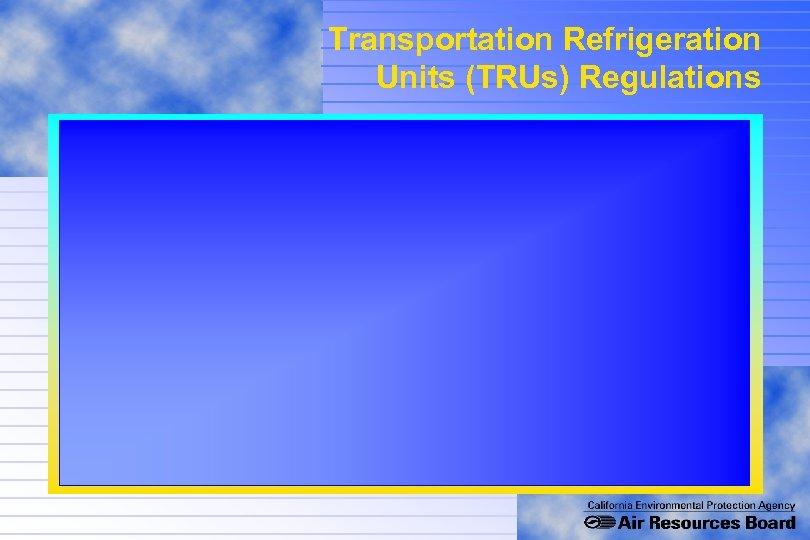 Transportation Refrigeration Units (TRUs) Regulations