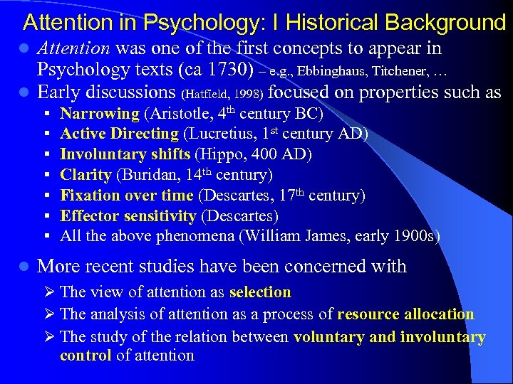 Attention in Psychology: I Historical Background Attention was one of the first concepts to