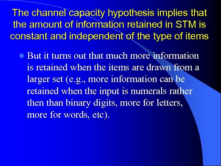 The channel capacity hypothesis implies that the amount of information retained in STM is