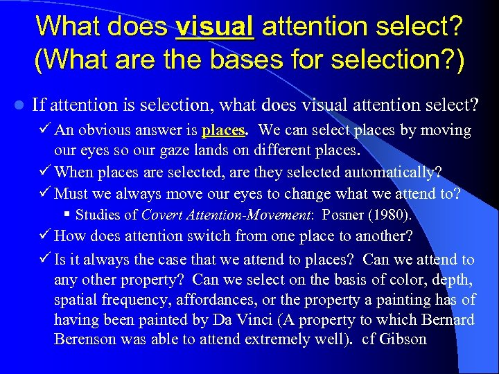 What does visual attention select? (What are the bases for selection? ) l If