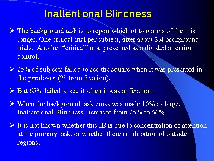 Inattentional Blindness Ø The background task is to report which of two arms of