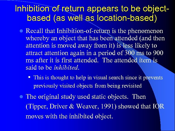 Inhibition of return appears to be objectbased (as well as location-based) l Recall that
