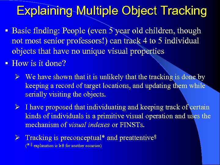 Explaining Multiple Object Tracking § Basic finding: People (even 5 year old children, though