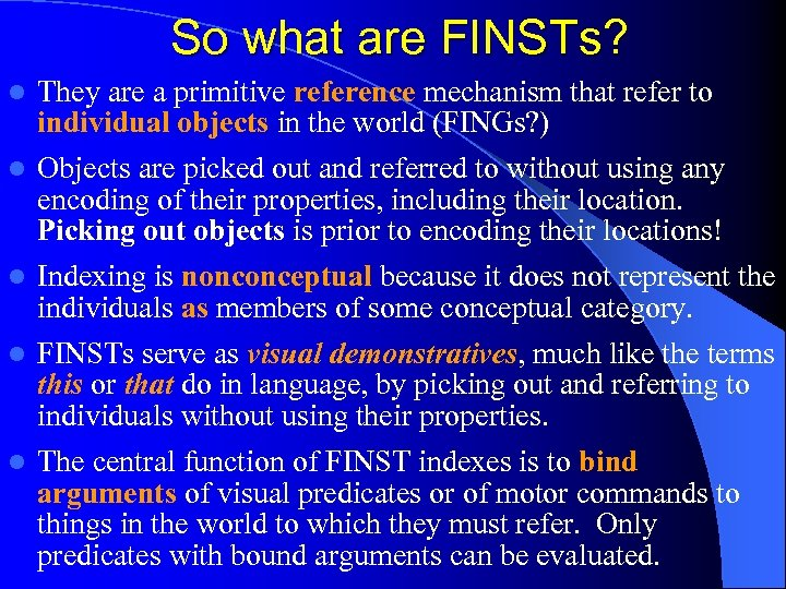 So what are FINSTs? l l l They are a primitive reference mechanism that