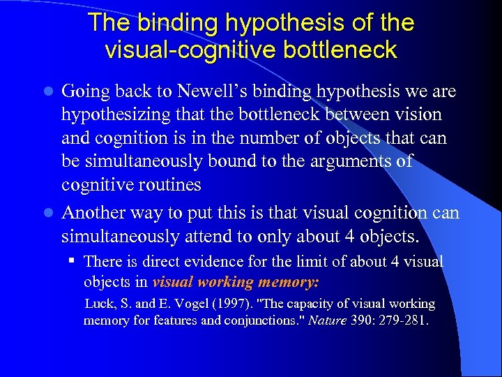 The binding hypothesis of the visual-cognitive bottleneck Going back to Newell's binding hypothesis we