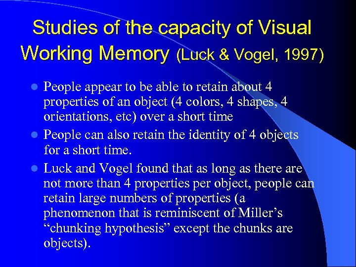 Studies of the capacity of Visual Working Memory (Luck & Vogel, 1997) People appear