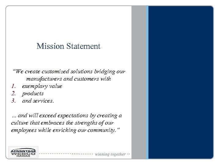 "Mission Statement ""We create customized solutions bridging our manufacturers and customers with 1. exemplary"