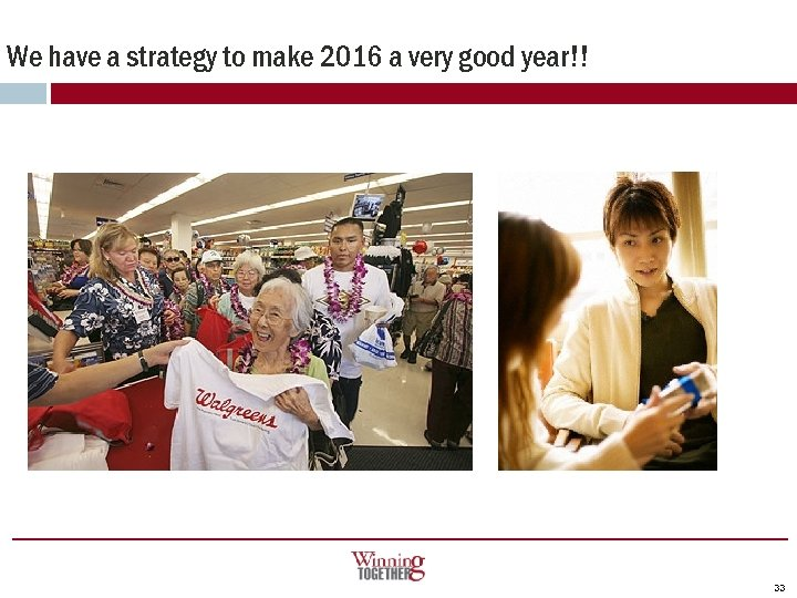 We have a strategy to make 2016 a very good year!! 33