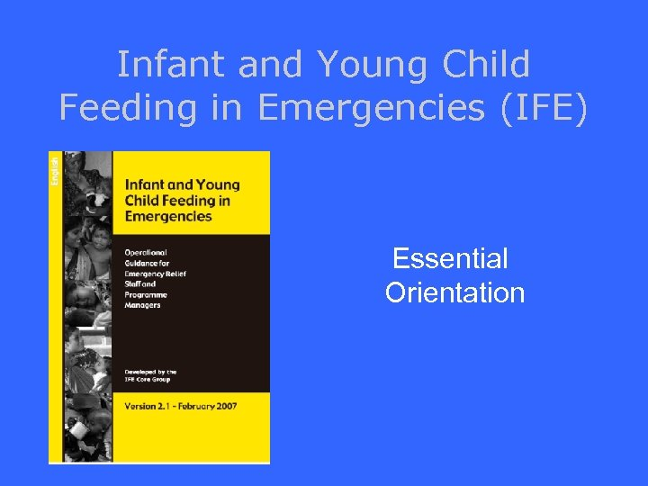 Infant and Young Child Feeding in Emergencies (IFE) Essential Orientation