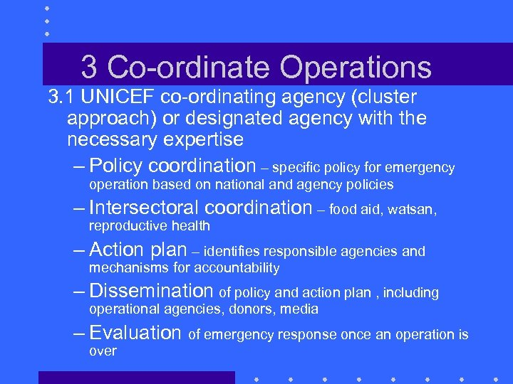 3 Co-ordinate Operations 3. 1 UNICEF co-ordinating agency (cluster approach) or designated agency with