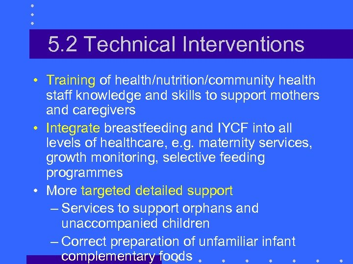 5. 2 Technical Interventions • Training of health/nutrition/community health staff knowledge and skills to