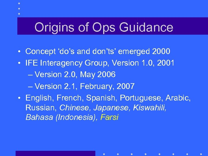 Origins of Ops Guidance • Concept 'do's and don'ts' emerged 2000 • IFE Interagency
