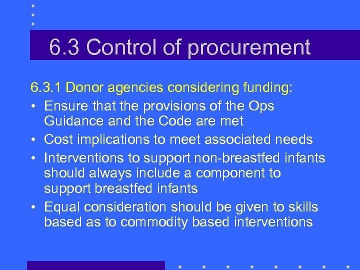 6. 3 Control of procurement 6. 3. 1 Donor agencies considering funding: • Ensure