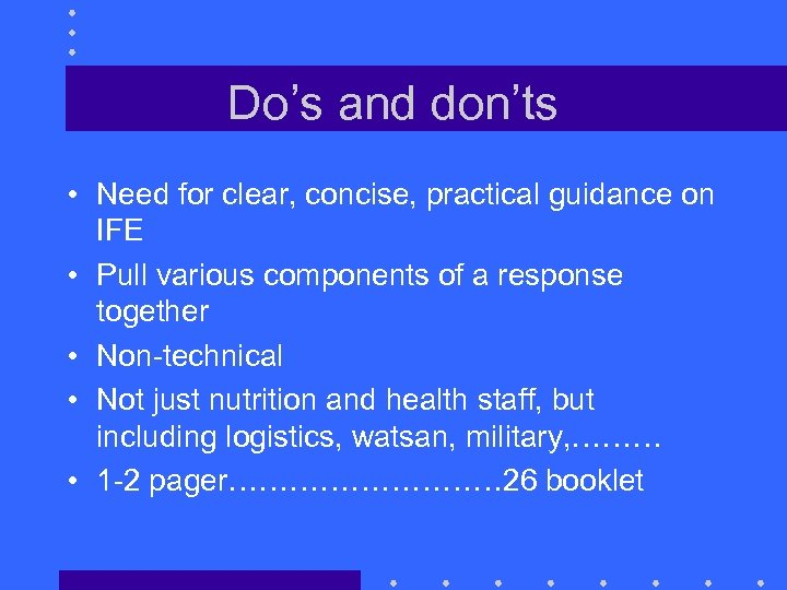 Do's and don'ts • Need for clear, concise, practical guidance on IFE • Pull
