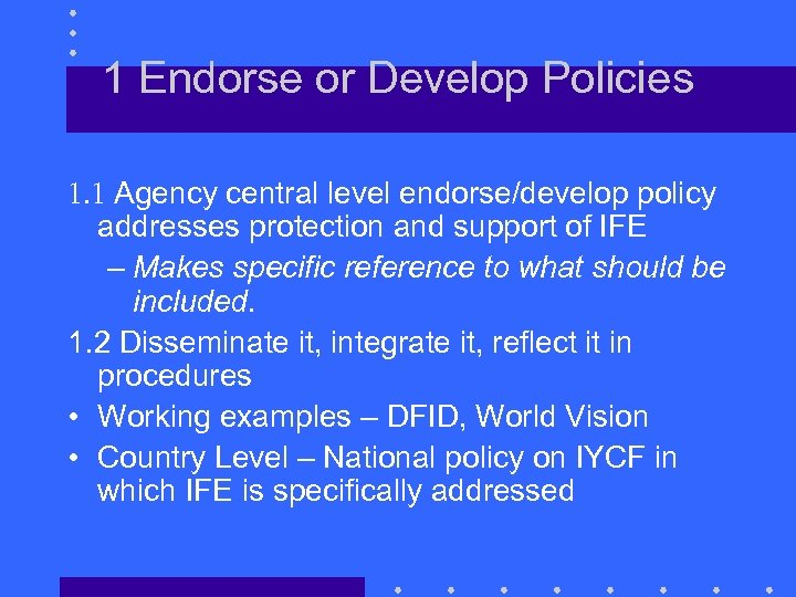 1 Endorse or Develop Policies 1. 1 Agency central level endorse/develop policy addresses protection