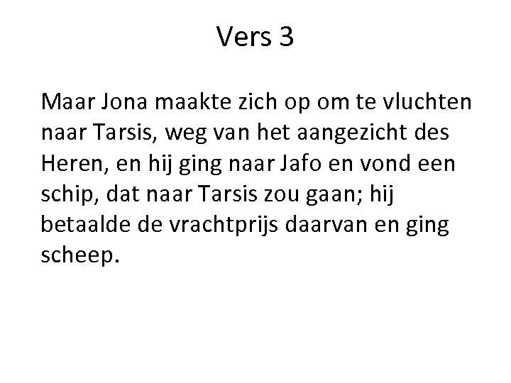 Vers 3 Maar Jona maakte zich op om te vluchten naar Tarsis, weg van