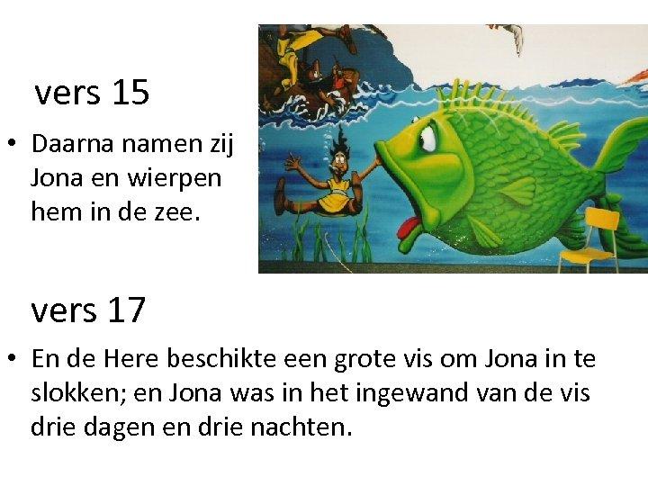 vers 15 • Daarna namen zij Jona en wierpen hem in de zee. vers