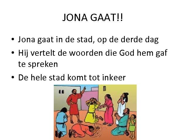 JONA GAAT!! • Jona gaat in de stad, op de derde dag • Hij