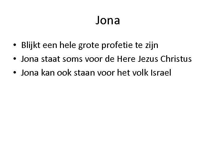 Jona • Blijkt een hele grote profetie te zijn • Jona staat soms voor