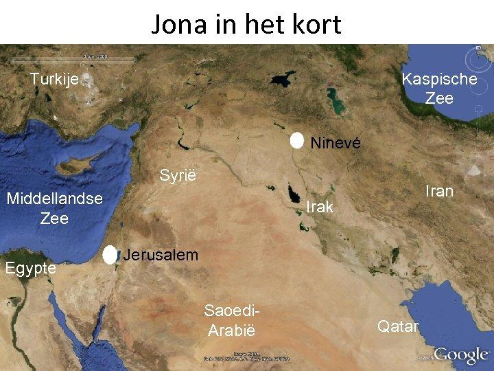 Jona in het kort Turkije Kaspische Zee Ninevé Syrië Middellandse Zee Egypte Iran Irak