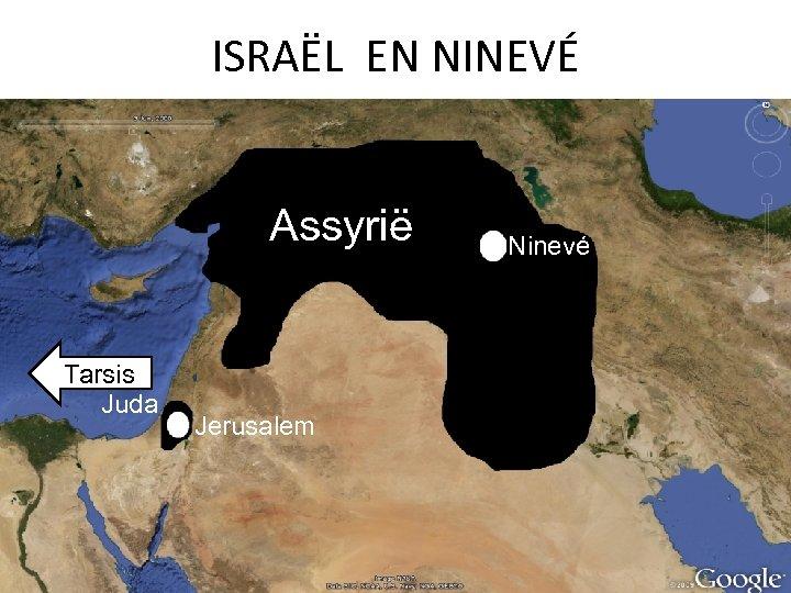 ISRAËL EN NINEVÉ Assyrië Tarsis Juda Jerusalem Ninevé