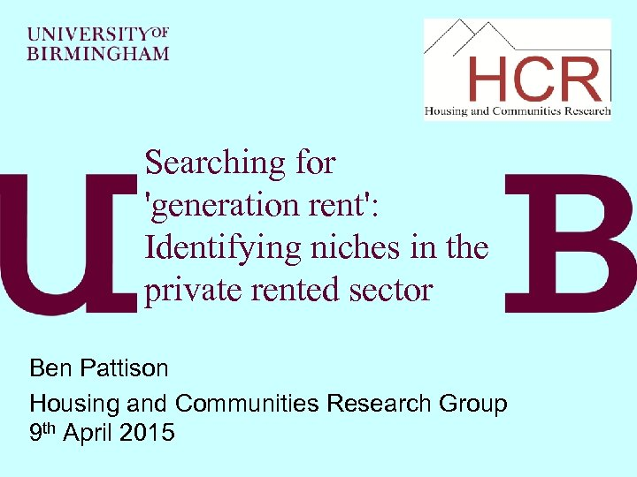 Searching for 'generation rent': Identifying niches in the private rented sector Ben Pattison Housing