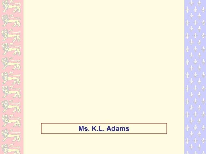 Ms. K. L. Adams