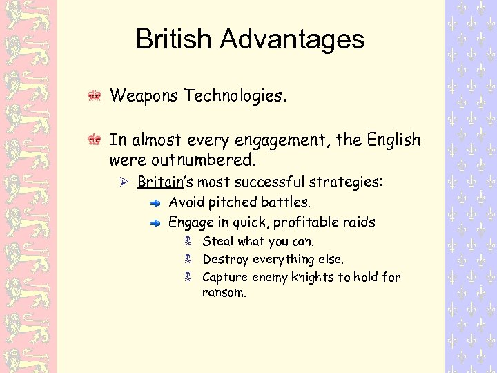 British Advantages Weapons Technologies. In almost every engagement, the English were outnumbered. Britain's most
