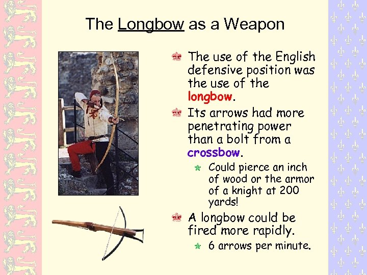 The Longbow as a Weapon The use of the English defensive position was the