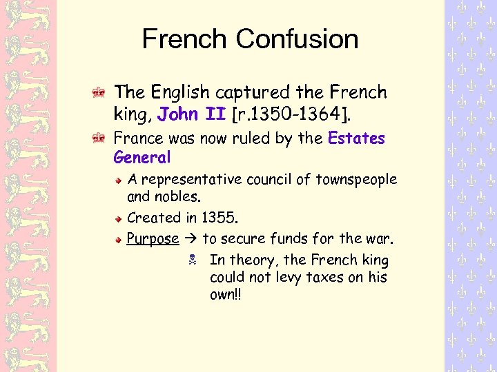 French Confusion The English captured the French king, John II [r. 1350 -1364]. France