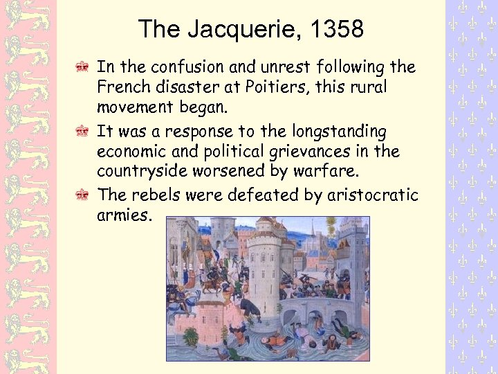 The Jacquerie, 1358 In the confusion and unrest following the French disaster at Poitiers,