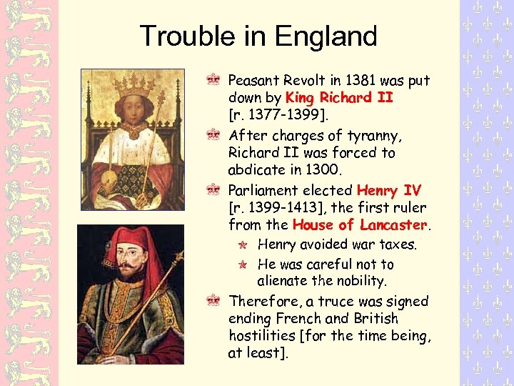 Trouble in England Peasant Revolt in 1381 was put down by King Richard II