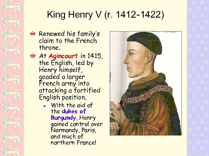 King Henry V (r. 1412 -1422) Renewed his family's claim to the French throne.