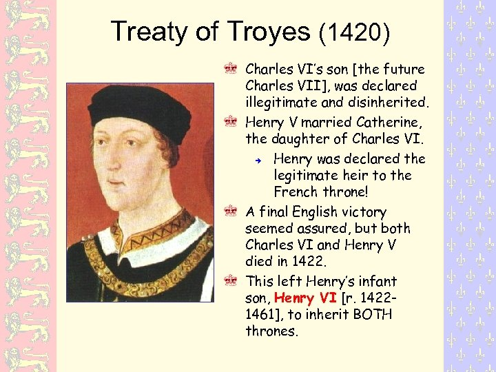 Treaty of Troyes (1420) Charles VI's son [the future Charles VII], was declared illegitimate