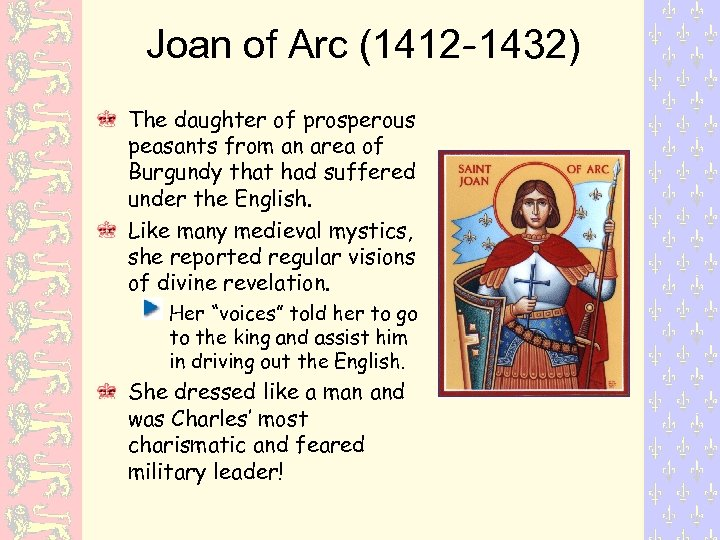 Joan of Arc (1412 -1432) The daughter of prosperous peasants from an area of