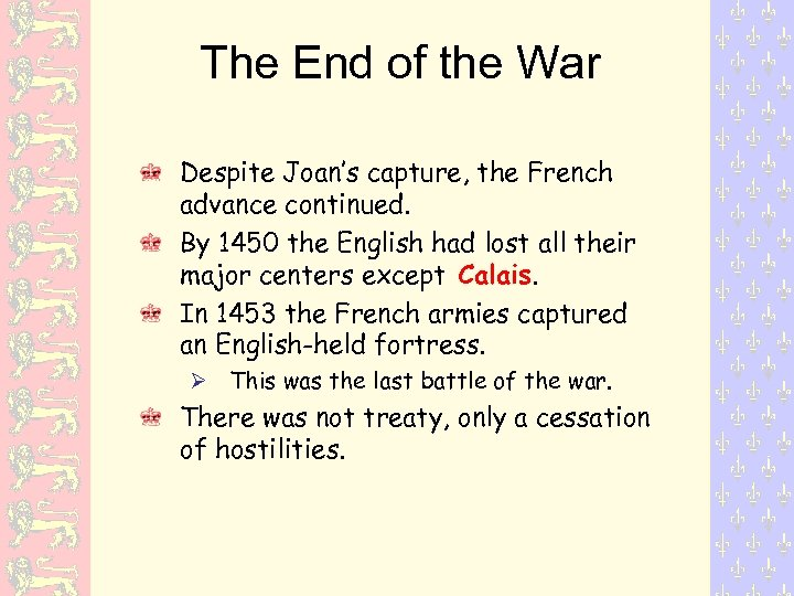 The End of the War Despite Joan's capture, the French advance continued. By 1450