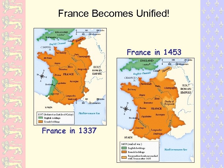 France Becomes Unified! France in 1453 France in 1337