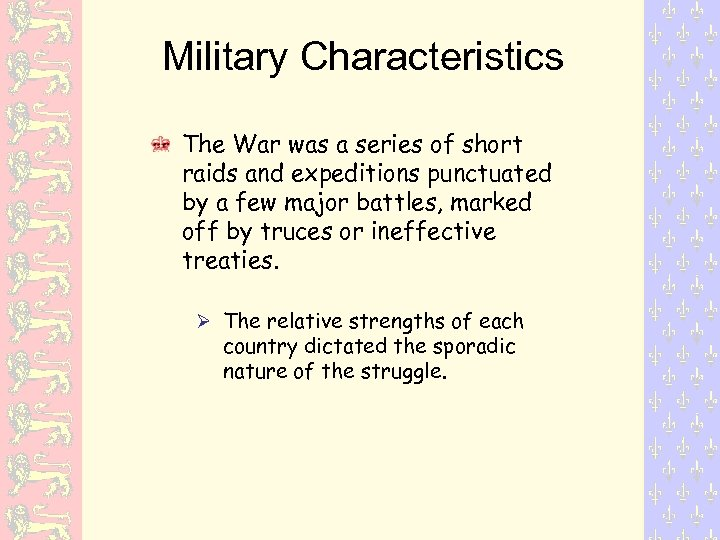 Military Characteristics The War was a series of short raids and expeditions punctuated by