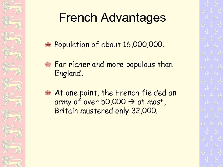 French Advantages Population of about 16, 000. Far richer and more populous than England.