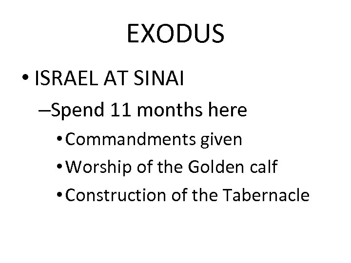 EXODUS • ISRAEL AT SINAI –Spend 11 months here • Commandments given • Worship