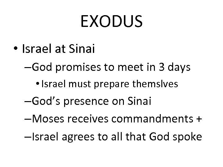 EXODUS • Israel at Sinai –God promises to meet in 3 days • Israel