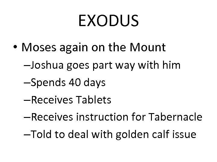 EXODUS • Moses again on the Mount –Joshua goes part way with him –Spends