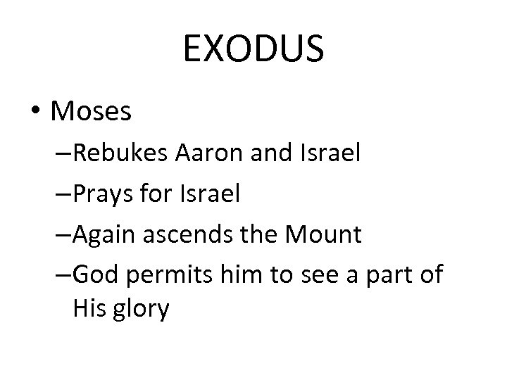 EXODUS • Moses –Rebukes Aaron and Israel –Prays for Israel –Again ascends the Mount
