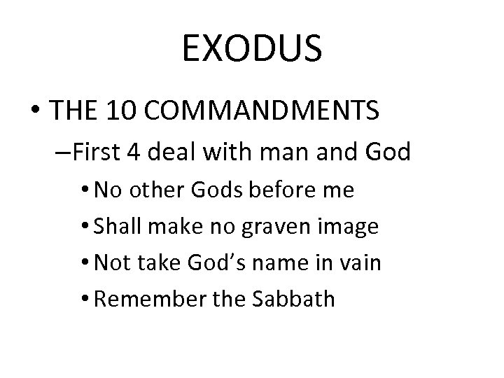 EXODUS • THE 10 COMMANDMENTS –First 4 deal with man and God • No